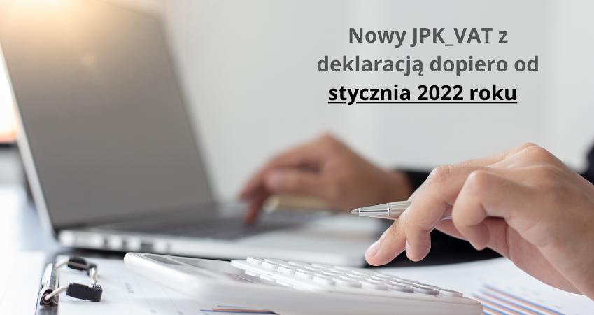Nowy JPK_VAT z deklaracją dopiero od stycznia 2022 roku.png