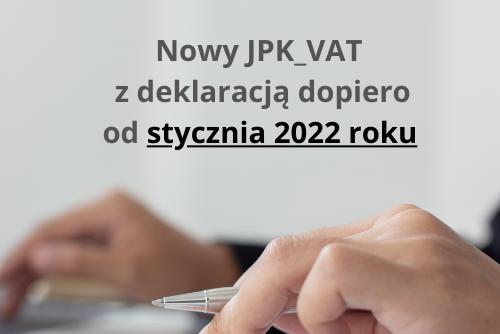Nowy JPK VAT z deklaracja dopiero od stycznia 2022 roku - Nowe zasady wypełniania JPK_VAT z deklaracją. Jakie zmiany nas czekają i od kiedy?